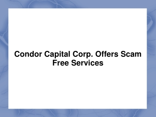 Condor Capital Corp. offers scam free services