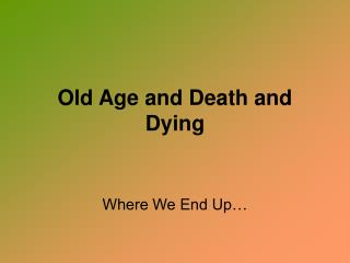 Old Age and Death and Dying
