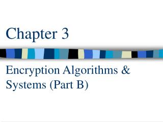 Chapter 3 Encryption Algorithms & Systems (Part B)