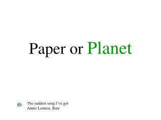 Paper or  Planet