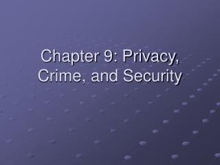 Chapter 9: Privacy, Crime, and Security
