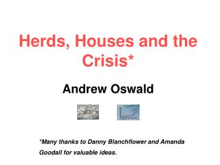 Herds, Houses and the Crisis    Andrew Oswald