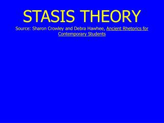 STASIS THEORY Source: Sharon Crowley and Debra Hawhee,  Ancient Rhetorics for Contemporary Students