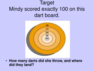 Target  Mindy scored exactly 100 on this dart board.