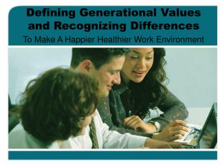 Defining Generational Values and Recognizing Differences
