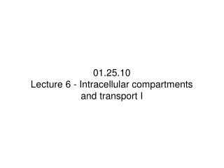 01.25.10 Lecture 6 - Intracellular compartments and transport I