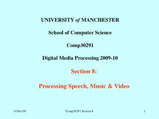 UNIVERSITY  of  MANCHESTER School of Computer Science Comp30291  Digital Media Processing 2009-10 Section 8:  Processing