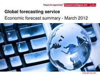 Global forecasting service Economic forecast summary - March 2012
