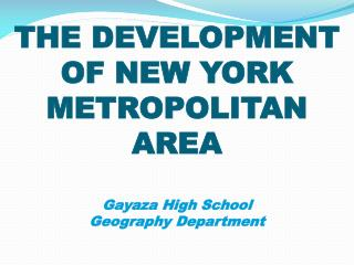 THE DEVELOPMENT OF NEW YORK METROPOLITAN AREA Gayaza High School  Geography Department