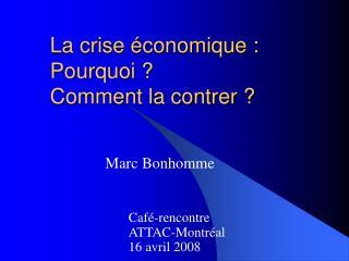 La crise économique: Pourquoi ?   Comment la contrer ?