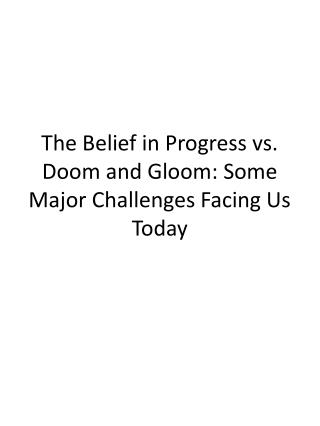 The Belief in Progress vs. Doom and Gloom: Some Major Challenges Facing Us Today
