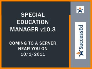 SPECIAL Education Manager  v 10.3 Coming to a server near you on 10/1/2011