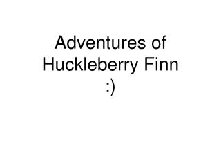 Adventures of Huckleberry Finn :)