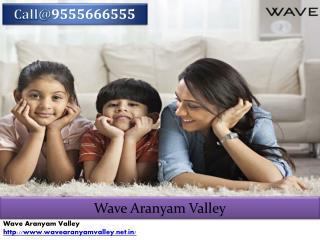Wave Aranyam Valley, Latest Style with World Class Amenities