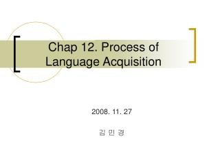 Chap 12. Process of  Language Acquisition