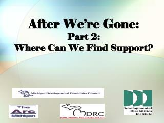 After We're Gone: Part 2: Where Can We Find Support?