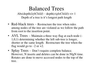 Balanced Trees Abs(depth( leftChild ) – depth( rightChild )) <= 1 Depth of a tree is it's longest path length