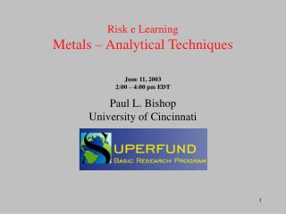 Risk e Learning Metals – Analytical Techniques June 11, 2003 2:00 – 4:00 pm EDT