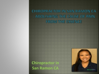 Chiropractor in San Ramon CA : Abolishing the Cause of Pain from the Essence