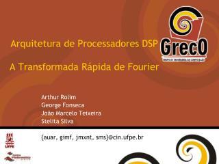Arquitetura de Processadores  DSP A Transformada Rápida de Fourier