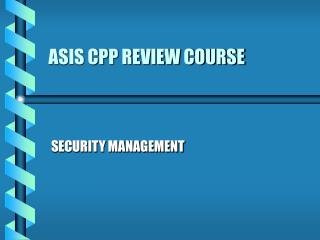 ASIS CPP REVIEW COURSE