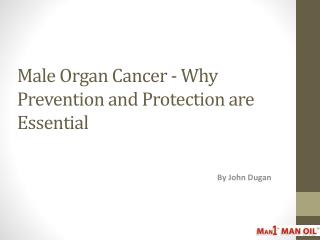 Male Organ Cancer -Why Prevention