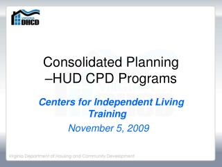 Consolidated Planning  –HUD CPD Programs