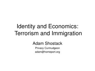 Identity and Economics:  Terrorism and Immigration