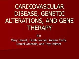 CARDIOVASCULAR DISEASE, GENETIC ALTERATIONS, AND GENE THERAPY