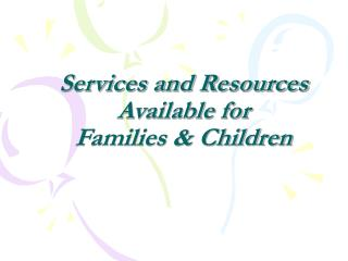 Services and Resources Available for  Families & Children