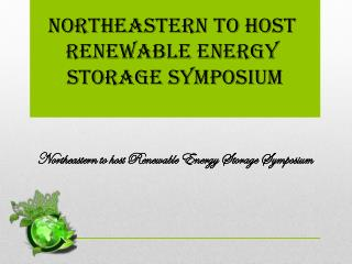 Northeastern to host Renewable Energy Storage Symposium
