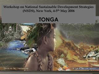 Workshop on National Sustainable Development Strategies (NSDS), New York, 4-5 th  May 2006 TONGA
