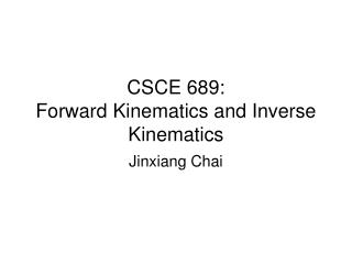 CSCE 689:  Forward Kinematics and Inverse Kinematics