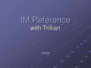 IM Reference with Trillian 3/20/06