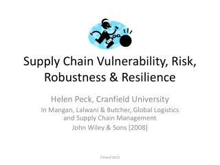 Supply Chain Vulnerability, Risk, Robustness & Resilience