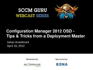 Configuration Manager 2012 OSD -  Tips & Tricks from a Deployment Master