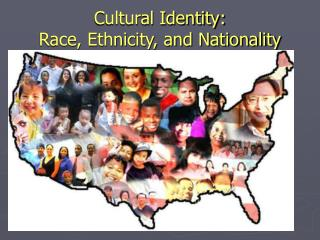 Cultural Identity: Race, Ethnicity, and Nationality