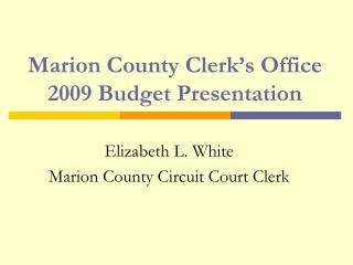 Marion County Clerk s Office 2009 Budget Presentation