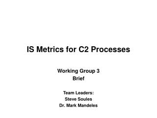 IS Metrics for C2 Processes