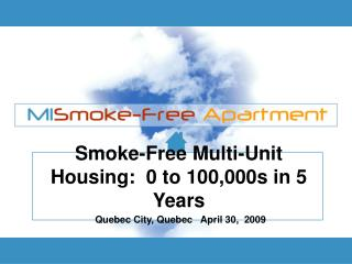 Smoke-Free Multi-Unit Housing:  0 to 100,000s in 5 Years Quebec City, Quebec   April 30,  2009