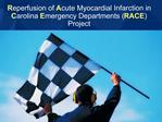 Reperfusion of Acute Myocardial Infarction in Carolina Emergency Departments RACE Project