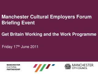 Manchester Cultural Employers Forum Briefing Event Get Britain Working and the Work Programme