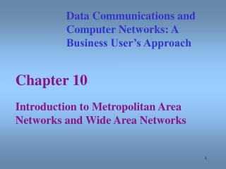 Chapter 10 Introduction to Metropolitan Area Networks and Wide Area Networks