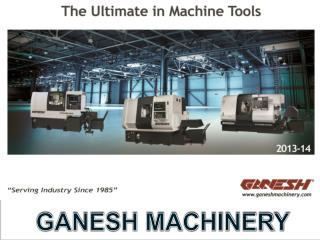 The Ultimate in Machine Tools: Ganesh Machinery