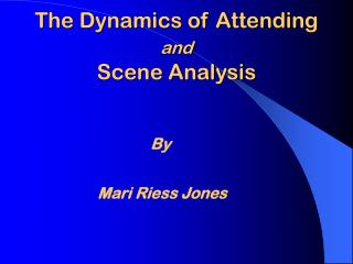 The Dynamics of Attending    and Scene Analysis