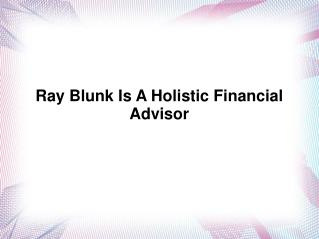 Ray Blunk Is A Holistic Financial Advisor