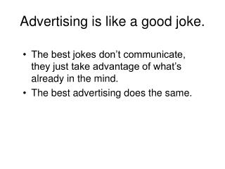 Advertising is like a good joke.