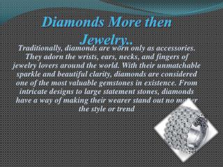 Diamonds More then Jewelry..