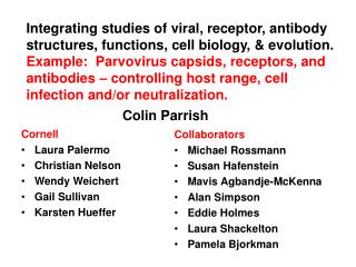 Integrating studies of viral, receptor, antibody structures, functions, cell biology, & evolution.