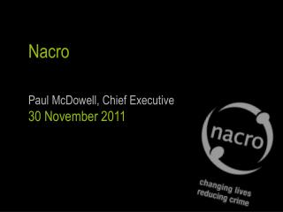 Nacro Paul McDowell, Chief Executive 30  November 2011